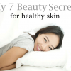 My 7 Beauty Secrets for Healthy Skin