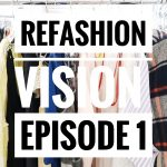 REFASHION VISION Episode 1!